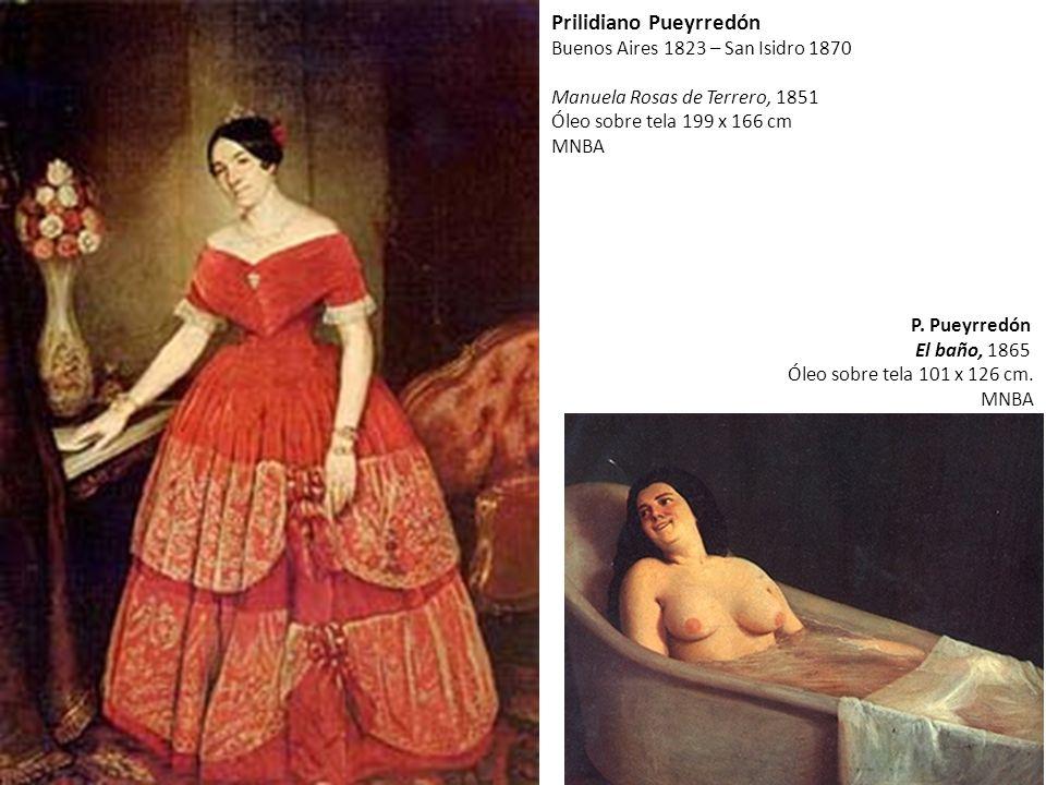 P. Pueyrredón El baño, 1865 Óleo sobre tela 101 x 126 cm. MNBA Prilidiano Pueyrredón Buenos Aires 1823 – San Isidro 1870 Manuela Rosas de Terrero, 185