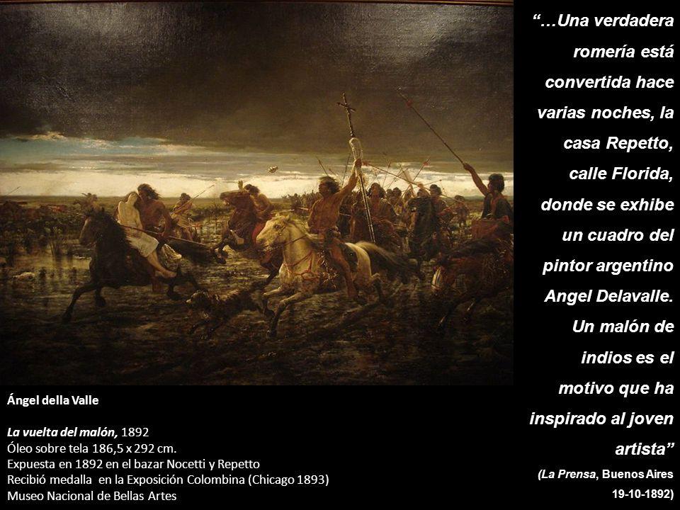Ángel della Valle La vuelta del malón, 1892 Óleo sobre tela 186,5 x 292 cm. Expuesta en 1892 en el bazar Nocetti y Repetto Recibió medalla en la Expos