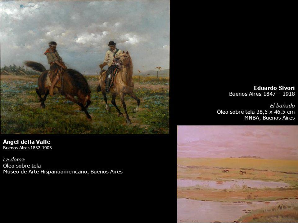 Ángel della Valle Buenos Aires 1852-1903 La doma Óleo sobre tela Museo de Arte Hispanoamericano, Buenos Aires Eduardo Sívori Buenos Aires 1847 – 1918