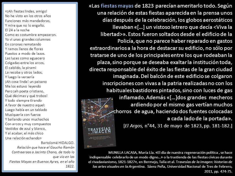 «Las fiestas mayas de 1823 parecían ameritarlo todo. Según una relación de estas fiestas aparecida en la prensa unos días después de la celebración, l
