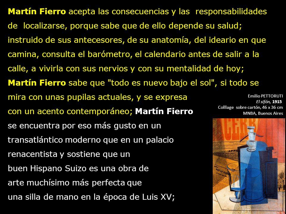 Martín Fierro acepta las consecuencias y las responsabilidades de localizarse, porque sabe que de ello depende su salud; instruido de sus antecesores,