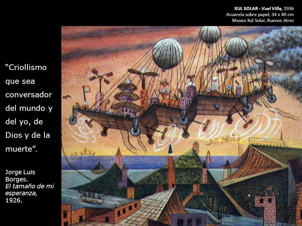 XUL SOLAR - Vuel Villa, 1936 Acuarela sobre papel, 34 x 40 cm Museo Xul Solar, Buenos Aires Criollismo que sea conversador del mundo y del yo, de Dios
