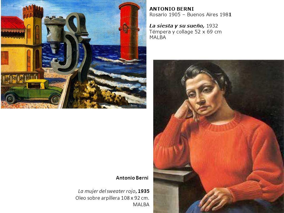 ANTONIO BERNI Rosario 1905 – Buenos Aires 1981 La siesta y su sueño, 1932 Témpera y collage 52 x 69 cm MALBA Antonio Berni La mujer del sweater rojo,