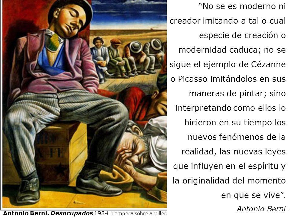 Antonio Berni. Desocupados 1934. Témpera sobre arpillera 218 x 300 cm Colección privada. No se es moderno ni creador imitando a tal o cual especie de