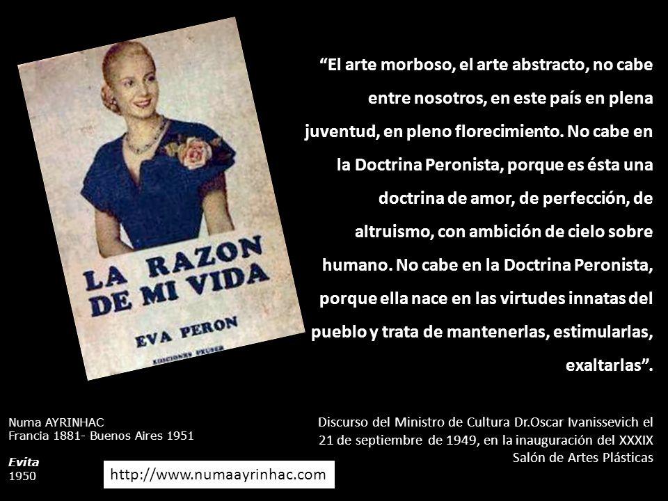 Numa AYRINHAC Francia 1881- Buenos Aires 1951 Evita 1950 El arte morboso, el arte abstracto, no cabe entre nosotros, en este país en plena juventud, e