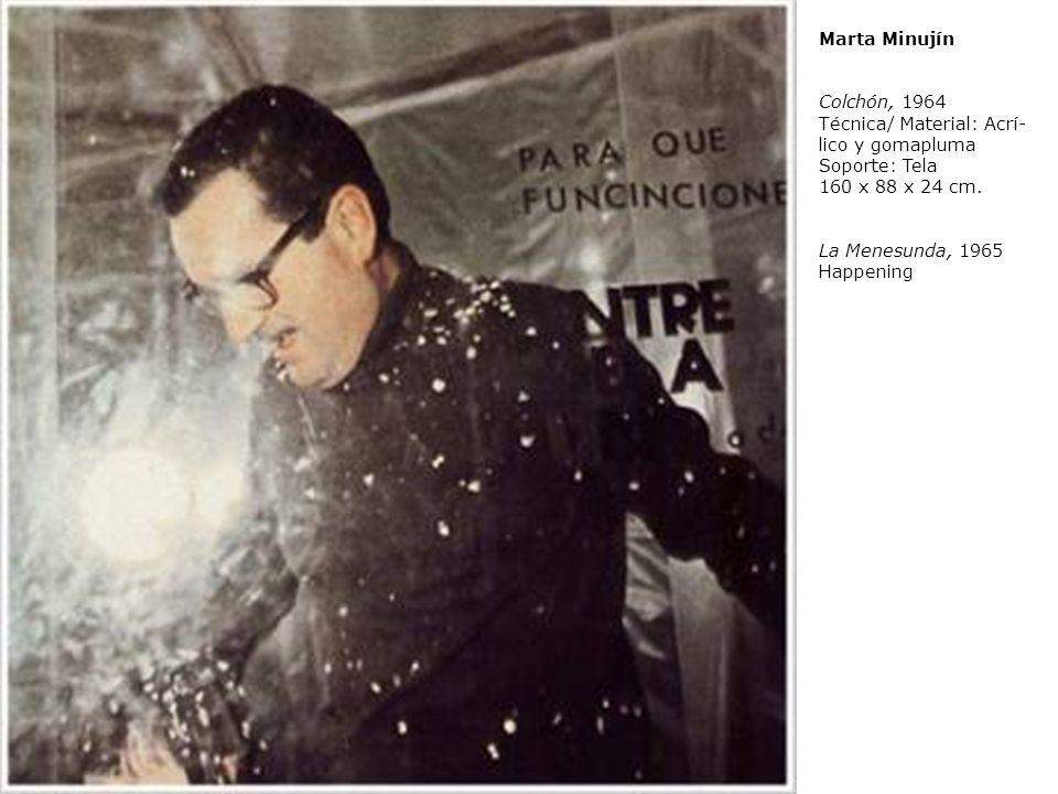 Marta Minujín Colchón, 1964 Técnica/ Material: Acrí lico y gomapluma Soporte: Tela 160 x 88 x 24 cm. La Menesunda, 1965 Happening