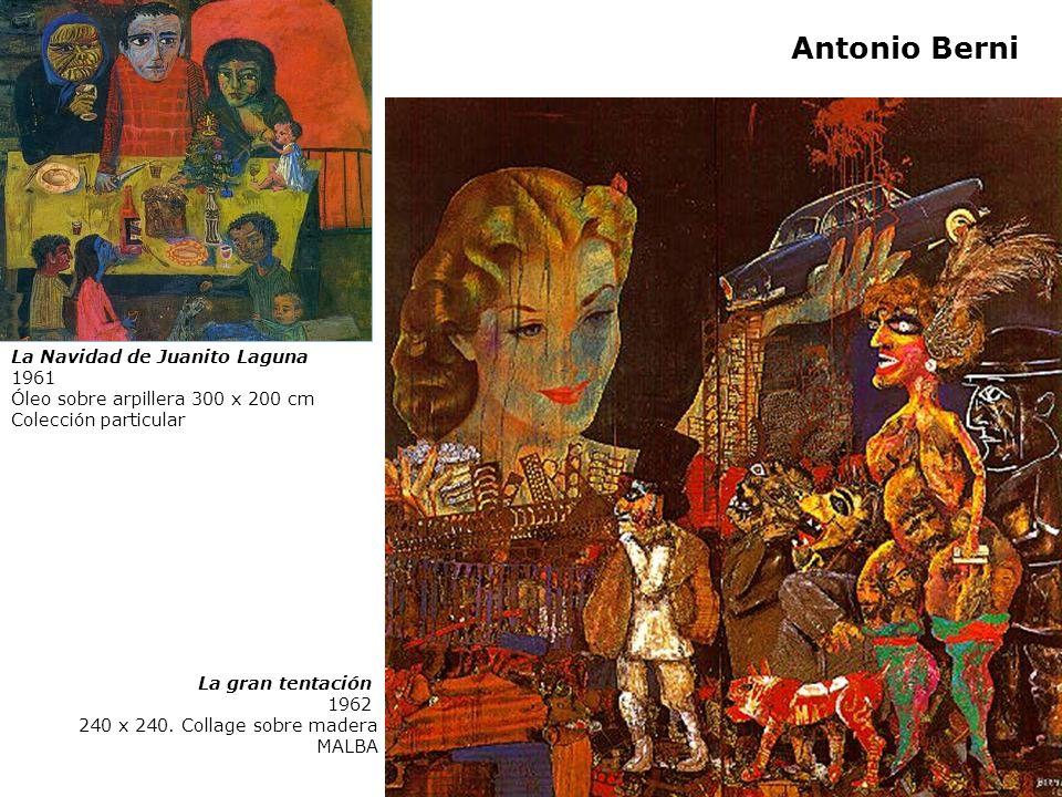 La gran tentación 1962 240 x 240. Collage sobre madera MALBA La Navidad de Juanito Laguna 1961 Óleo sobre arpillera 300 x 200 cm Colección particular