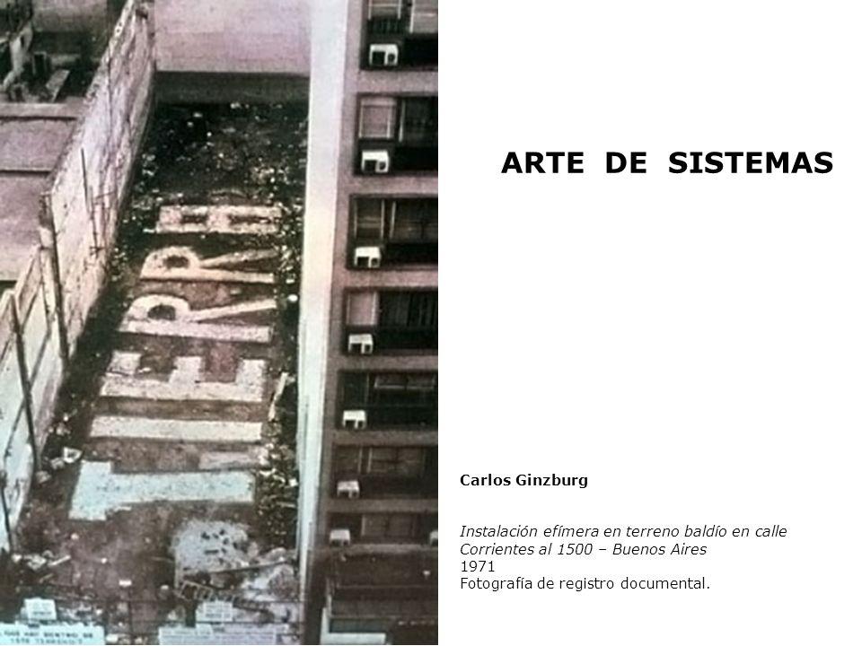 ARTE DE SISTEMAS Carlos Ginzburg Instalación efímera en terreno baldío en calle Corrientes al 1500 – Buenos Aires 1971 Fotografía de registro document