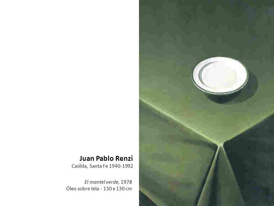 El mantel verde, 1978 Óleo sobre tela - 130 x 130 cm Juan Pablo Renzi Casilda, Santa Fe 1940-1992
