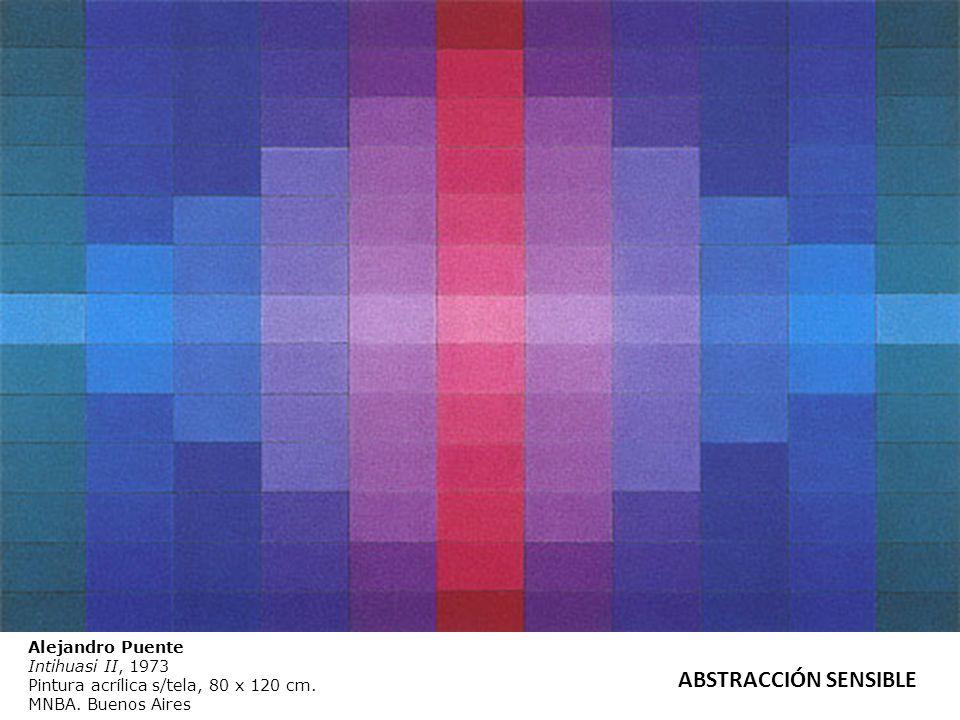 Alejandro Puente Intihuasi II, 1973 Pintura acrílica s/tela, 80 x 120 cm. MNBA. Buenos Aires ABSTRACCIÓN SENSIBLE