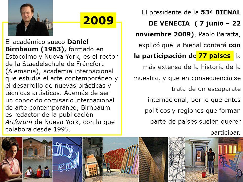 El presidente de la 53ª BIENAL DE VENECIA ( 7 junio – 22 noviembre 2009), Paolo Baratta, explicó que la Bienal contará con la participación de 77 país