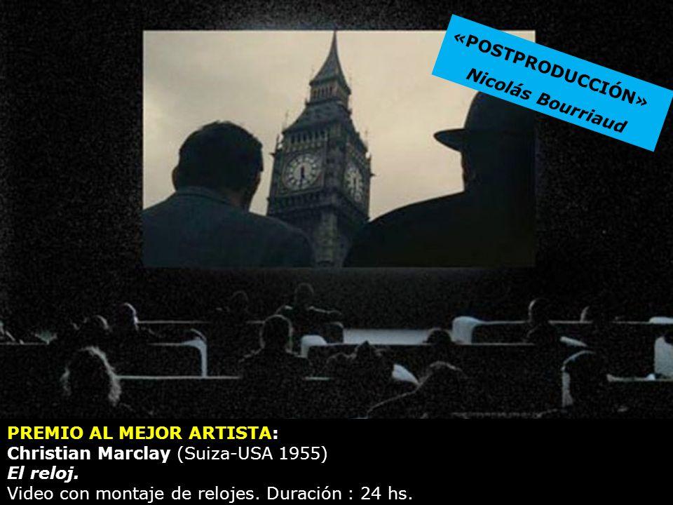 PREMIO AL MEJOR ARTISTA: Christian Marclay (Suiza-USA 1955) El reloj. Video con montaje de relojes. Duración : 24 hs. «POSTPRODUCCIÓN» Nicolás Bourria