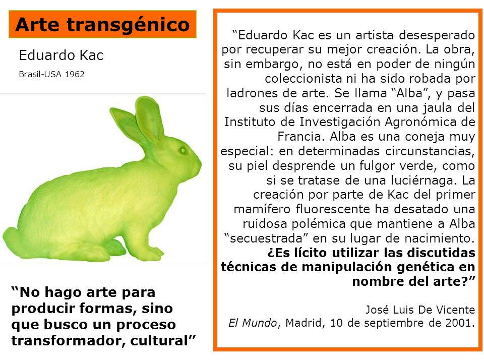 Arte transgénico Eduardo Kac Brasil-USA 1962 Francia, 29 abril 2000 No hago arte para producir formas, sino que busco un proceso transformador, cultur