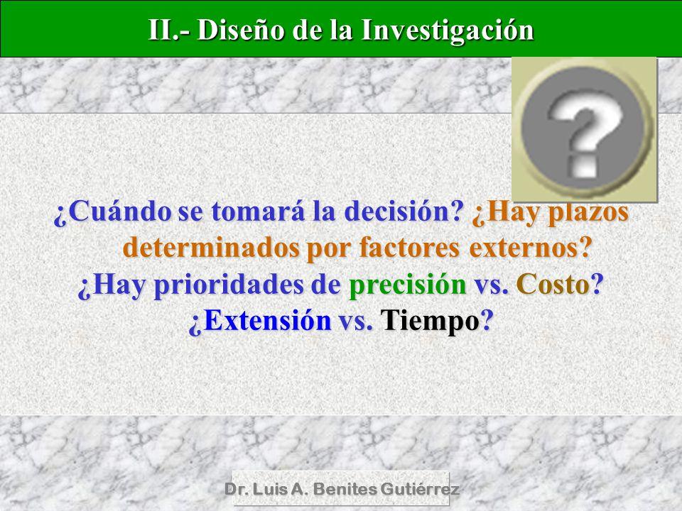 Dr. Luis A. Benites Gutiérrez ¿Cuándo se tomará la decisión? ¿Hay plazos determinados por factores externos? ¿Hay prioridades de precisión vs. Costo?