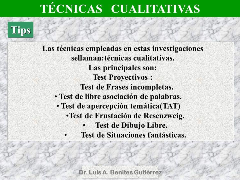 Dr. Luis A. Benites Gutiérrez Las técnicas empleadas en estas investigaciones sellaman:técnicas cualitativas. Las principales son: Test Proyectivos :