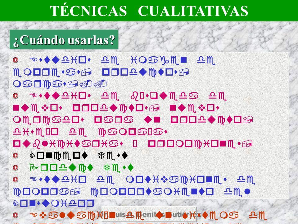 Dr. Luis A. Benites Gutiérrez TÉCNICAS CUALITATIVAS ¿Cuándo usarlas?