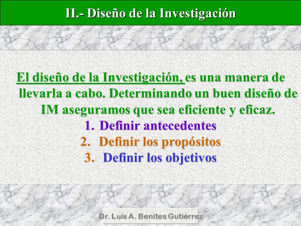 Dr. Luis A. Benites Gutiérrez El diseño de la Investigación, es una manera de llevarla a cabo. Determinando un buen diseño de IM aseguramos que sea ef