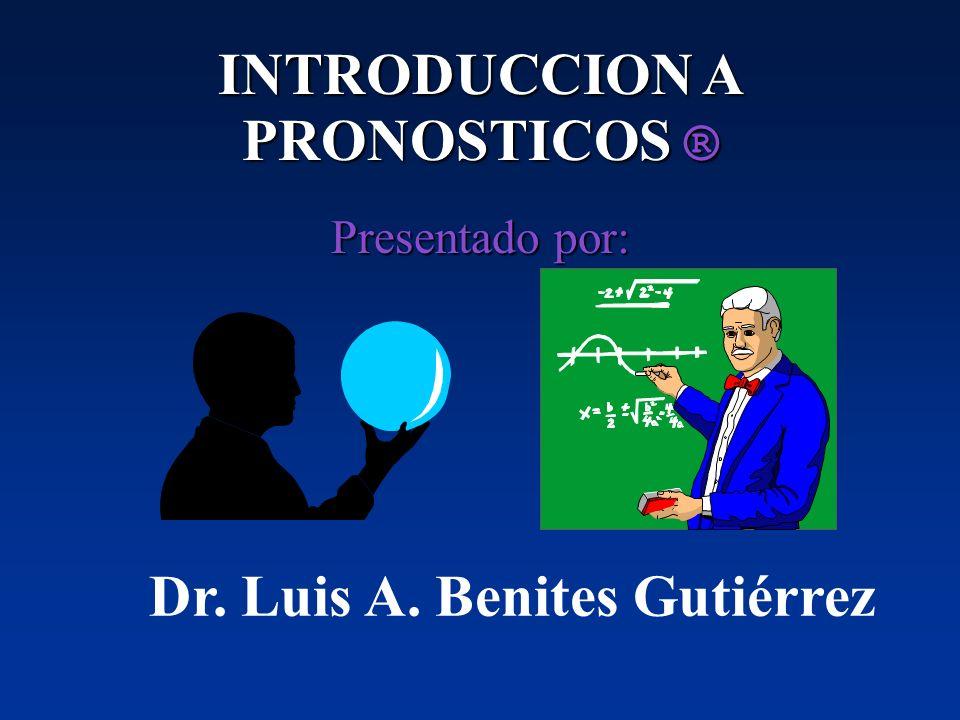 INTRODUCCION A PRONOSTICOS ® Presentado por: Dr. Luis A. Benites Gutiérrez