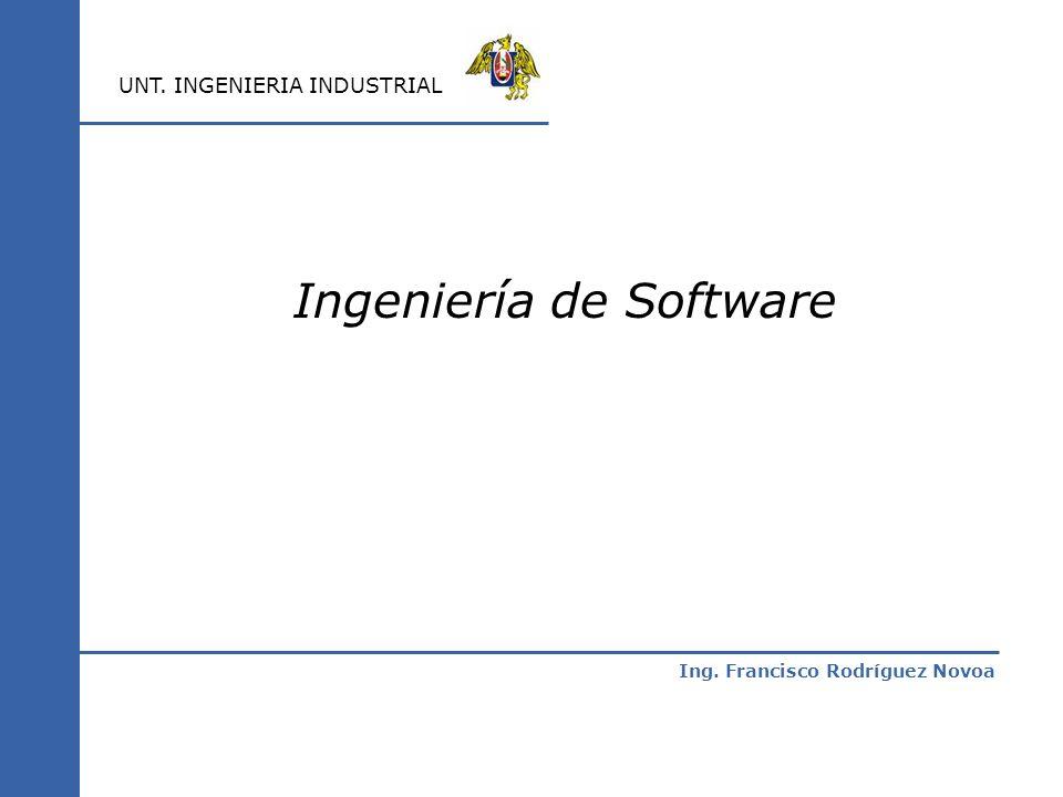 Ing. Francisco Rodríguez Novoa UNT. INGENIERIA INDUSTRIAL Ingeniería de Software