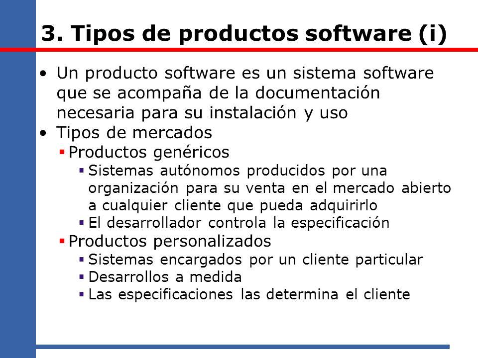 3. Tipos de productos software (i) Un producto software es un sistema software que se acompaña de la documentación necesaria para su instalación y uso