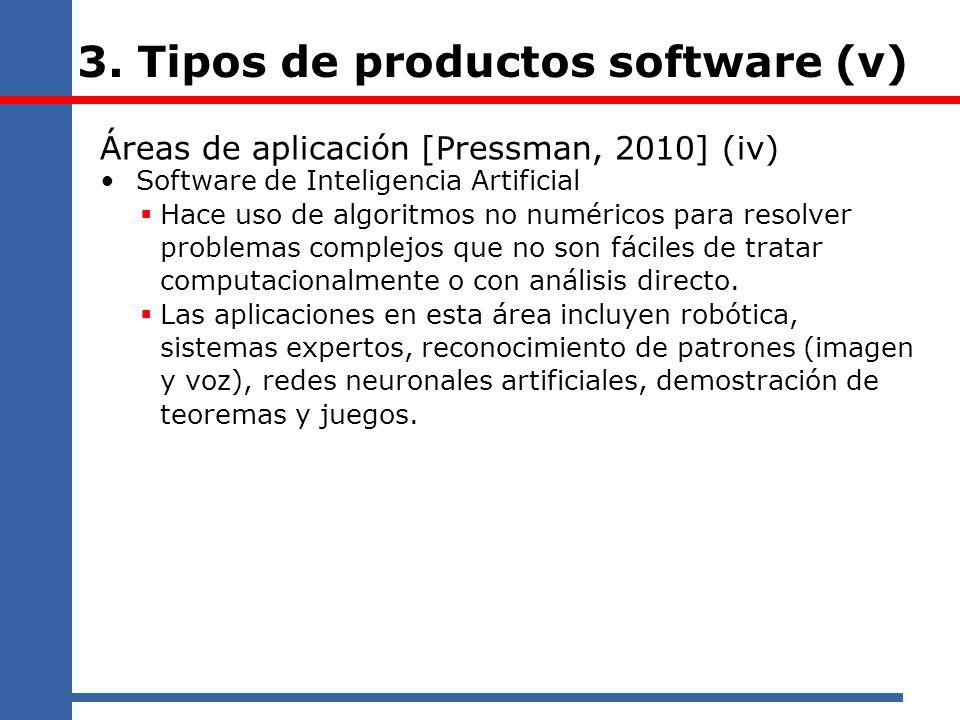 3. Tipos de productos software (v) Áreas de aplicación [Pressman, 2010] (iv) Software de Inteligencia Artificial Hace uso de algoritmos no numéricos p