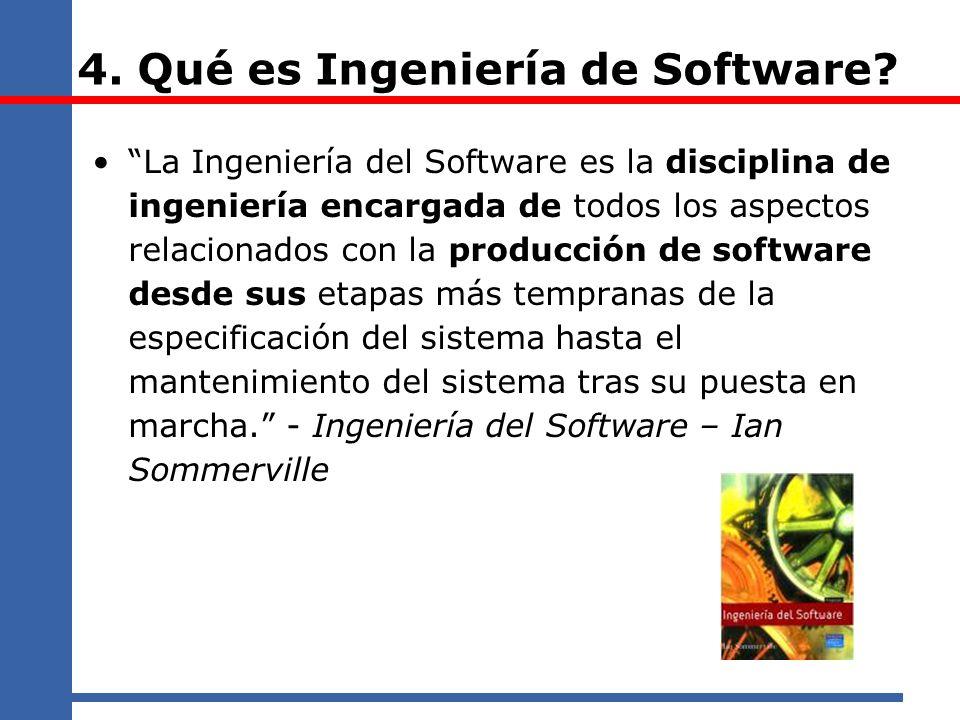 4. Qué es Ingeniería de Software? La Ingeniería del Software es la disciplina de ingeniería encargada de todos los aspectos relacionados con la produc