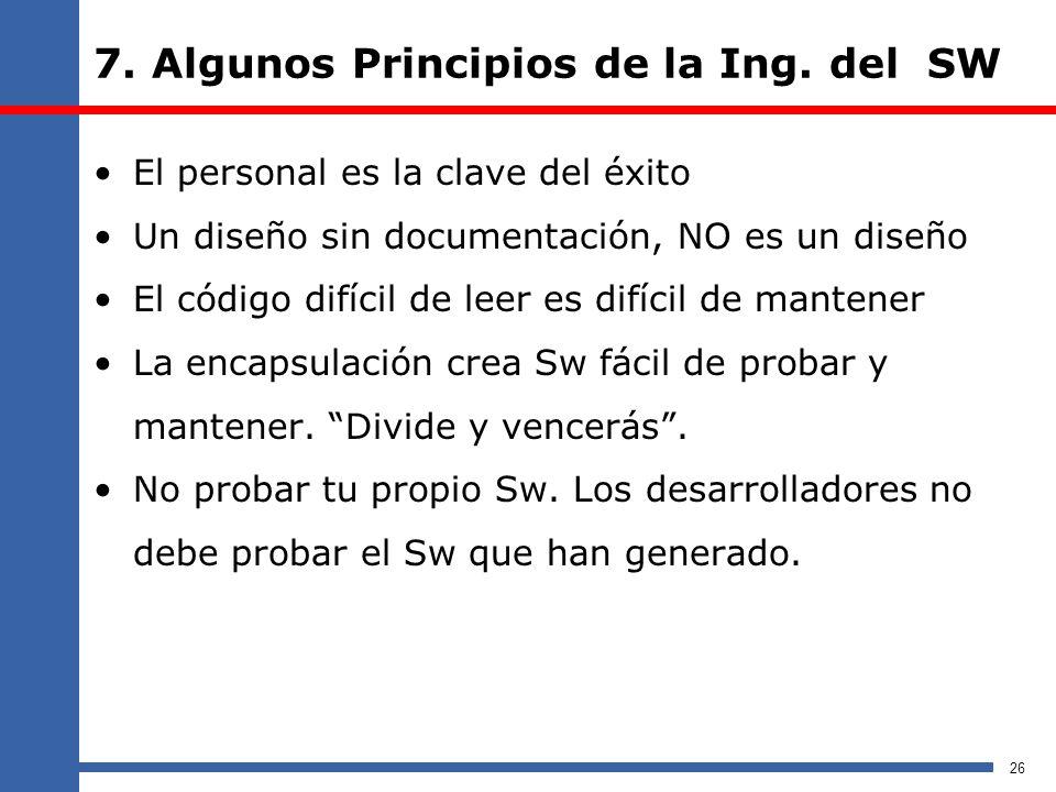 7. Algunos Principios de la Ing. del SW El personal es la clave del éxito Un diseño sin documentación, NO es un diseño El código difícil de leer es di