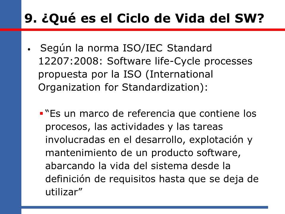 9. ¿Qué es el Ciclo de Vida del SW? Según la norma ISO/IEC Standard 12207:2008: Software life-Cycle processes propuesta por la ISO (International Orga