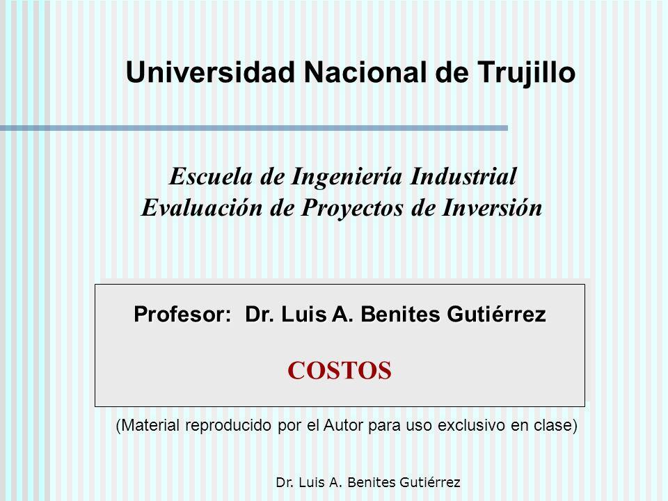 Dr. Luis A. Benites Gutiérrez Profesor: Dr. Luis A. Benites Gutiérrez COSTOS (Material reproducido por el Autor para uso exclusivo en clase) Universid