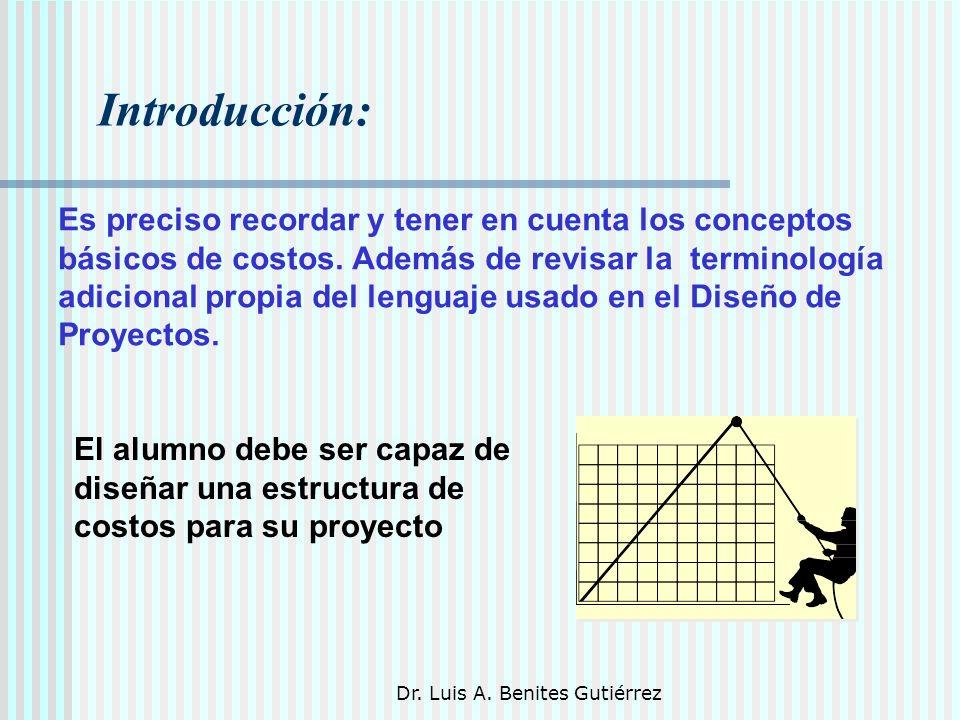 Dr. Luis A. Benites Gutiérrez Introducción: Es preciso recordar y tener en cuenta los conceptos básicos de costos. Además de revisar la terminología a