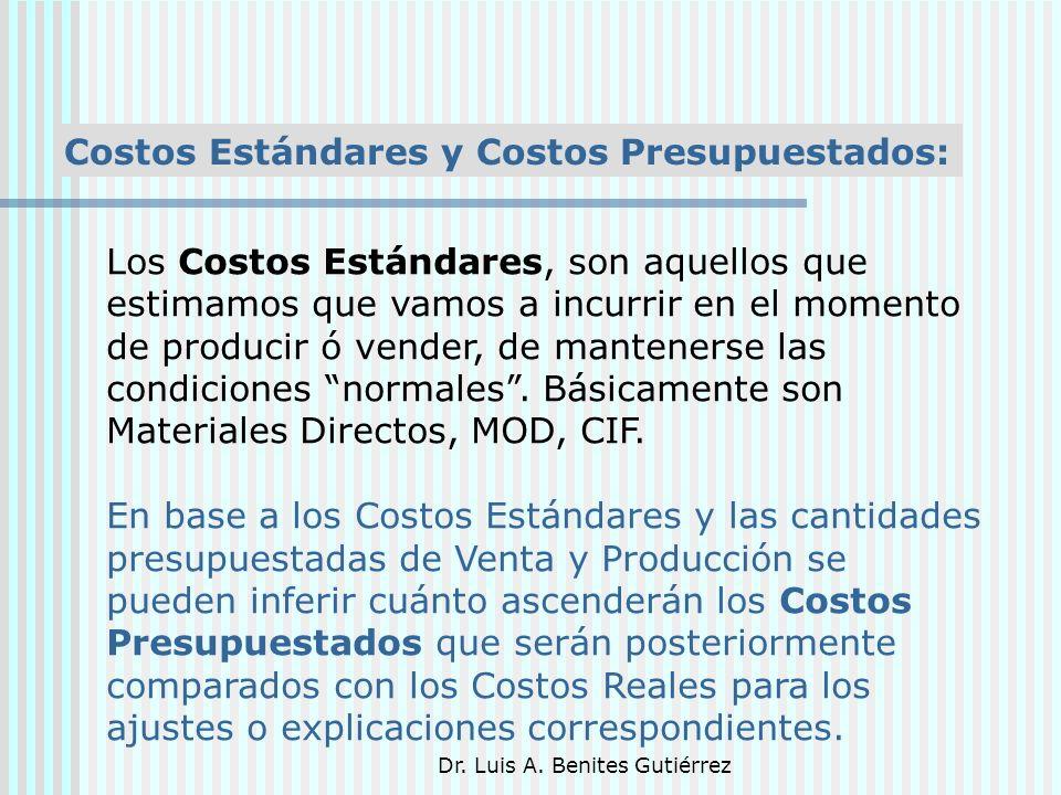 Dr. Luis A. Benites Gutiérrez Costos Estándares y Costos Presupuestados: Los Costos Estándares, son aquellos que estimamos que vamos a incurrir en el