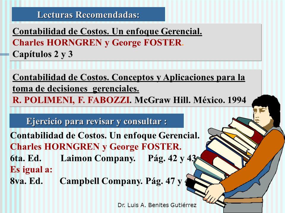Dr. Luis A. Benites Gutiérrez Contabilidad de Costos. Conceptos y Aplicaciones para la toma de decisiones gerenciales. R. POLIMENI, F. FABOZZI. McGraw