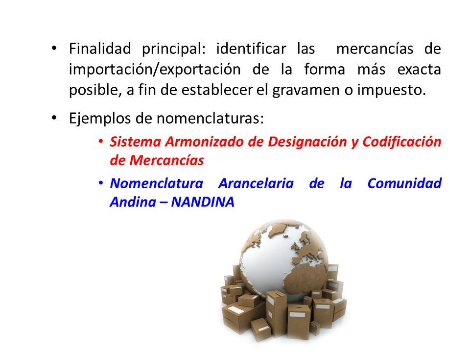 Finalidad principal: identificar las mercancías de importación/exportación de la forma más exacta posible, a fin de establecer el gravamen o impuesto.