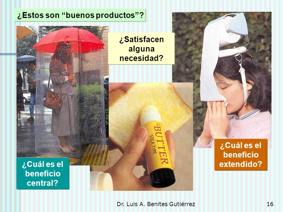 Dr. Luis A. Benites Gutiérrez16 ¿Estos son buenos productos? ¿Satisfacen alguna necesidad? ¿Cuál es el beneficio central? ¿Cuál es el beneficio extend