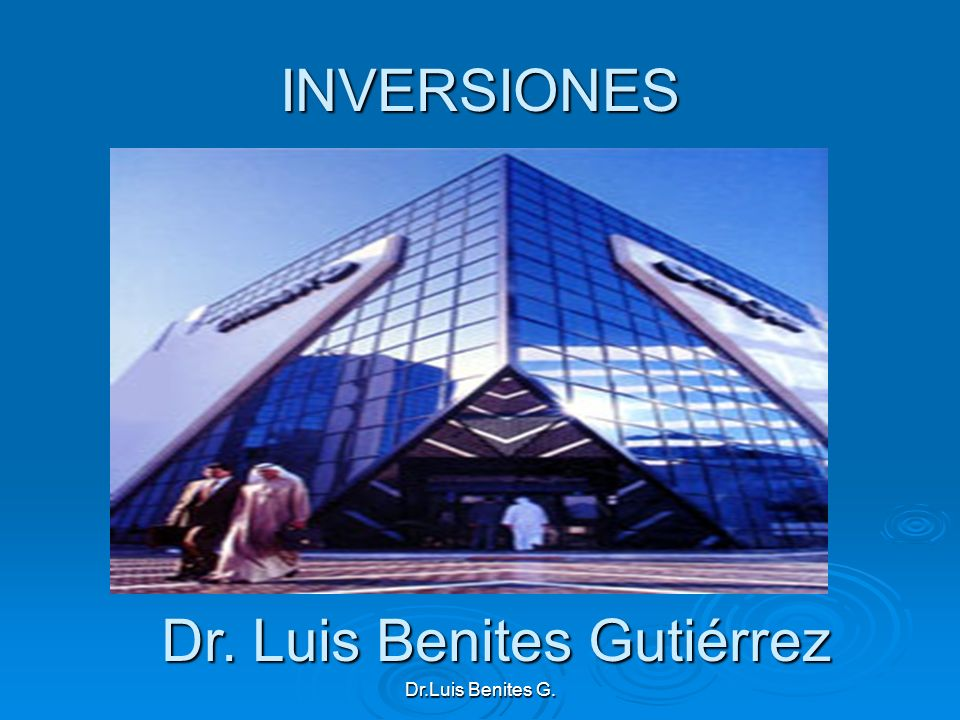 INVERSIONES Dr. Luis Benites Gutiérrez Dr.Luis Benites G.
