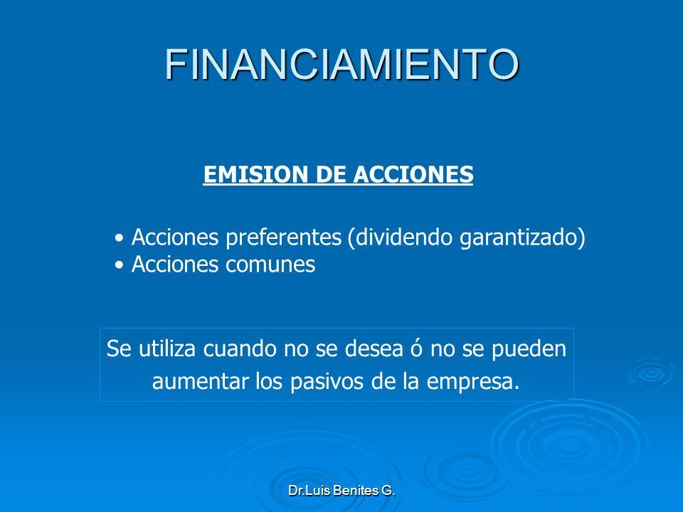 EMISION DE ACCIONES Acciones preferentes (dividendo garantizado) Acciones comunes Se utiliza cuando no se desea ó no se pueden aumentar los pasivos de