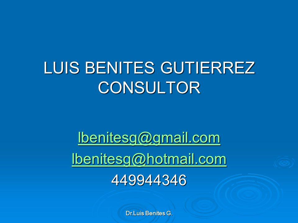 LUIS BENITES GUTIERREZ CONSULTOR lbenitesg@gmail.com lbenitesg@hotmail.com 449944346 Dr.Luis Benites G.