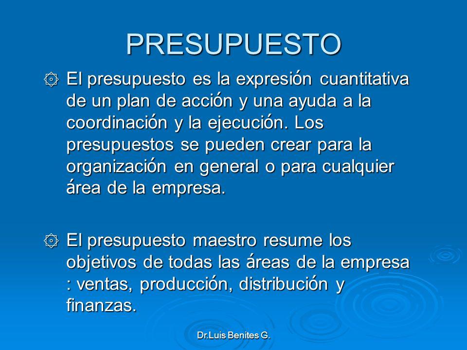 PRESUPUESTO ۞ El presupuesto es la expresi ó n cuantitativa de un plan de acci ó n y una ayuda a la coordinaci ó n y la ejecuci ó n. Los presupuestos