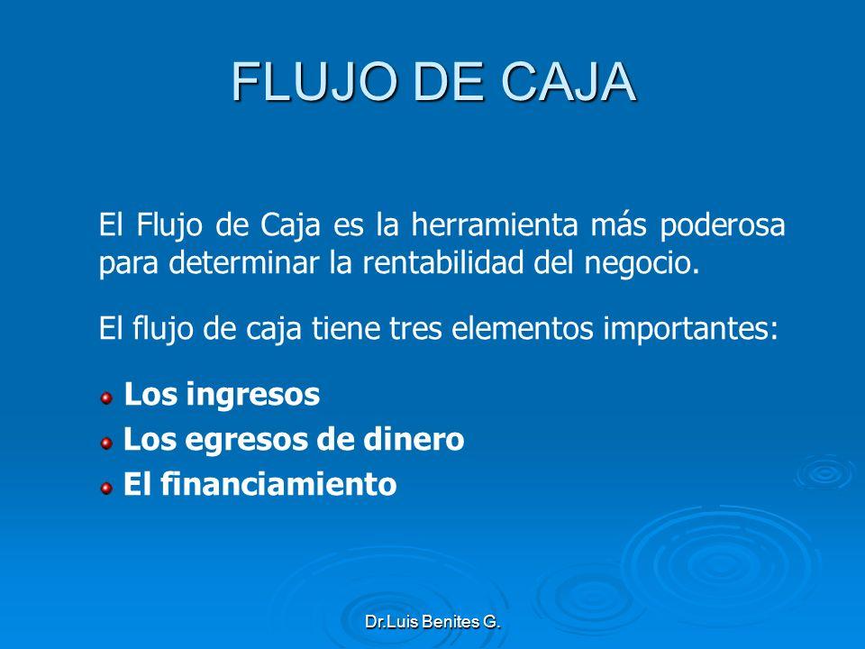 El Flujo de Caja es la herramienta más poderosa para determinar la rentabilidad del negocio. El flujo de caja tiene tres elementos importantes: Los in