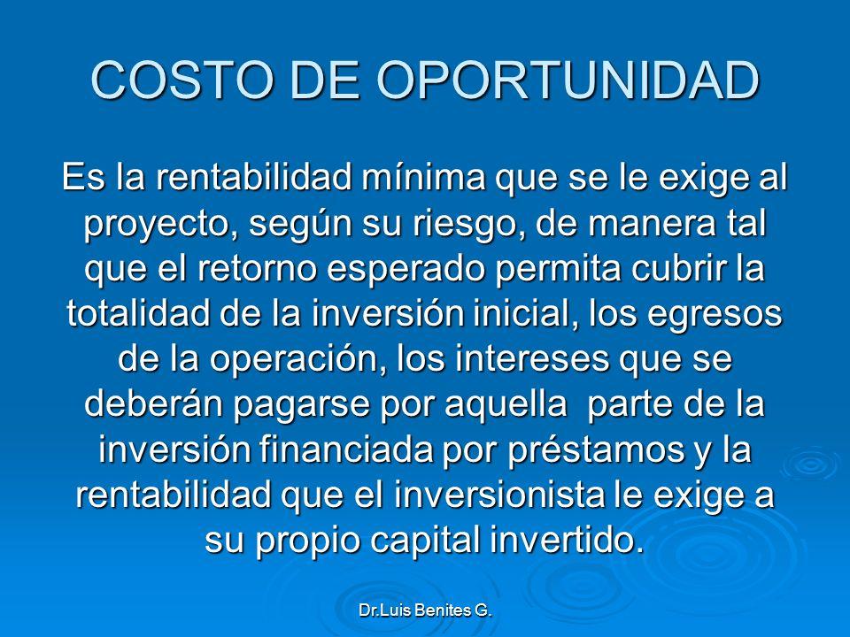 COSTO DE OPORTUNIDAD Es la rentabilidad mínima que se le exige al proyecto, según su riesgo, de manera tal que el retorno esperado permita cubrir la t