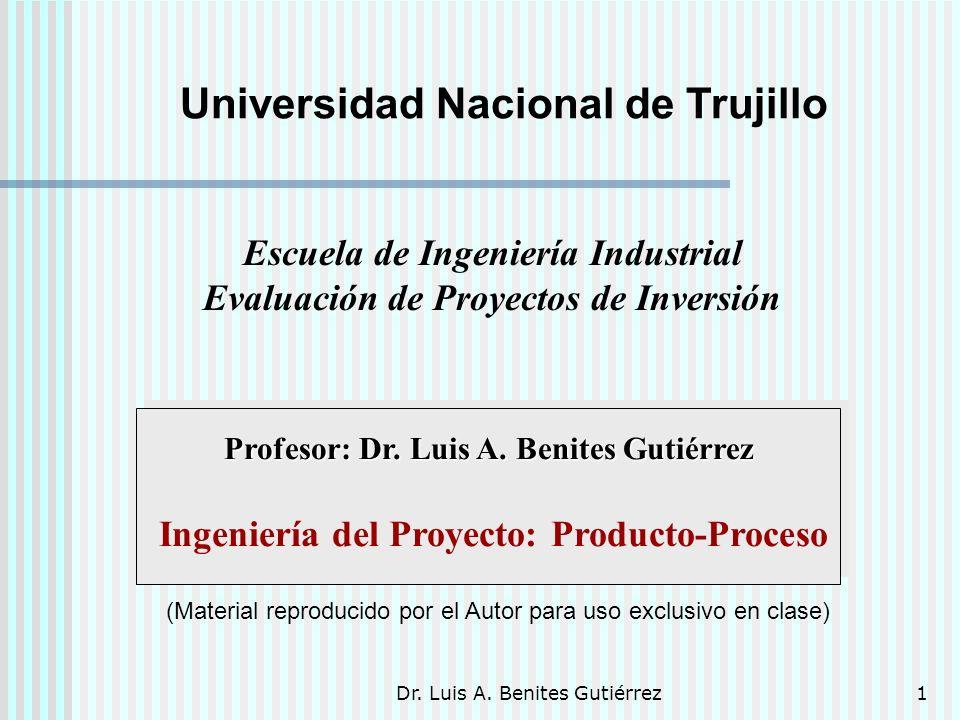 Dr. Luis A. Benites Gutiérrez1 Profesor: Dr. Luis A. Benites Gutiérrez Ingeniería del Proyecto: Producto-Proceso (Material reproducido por el Autor pa