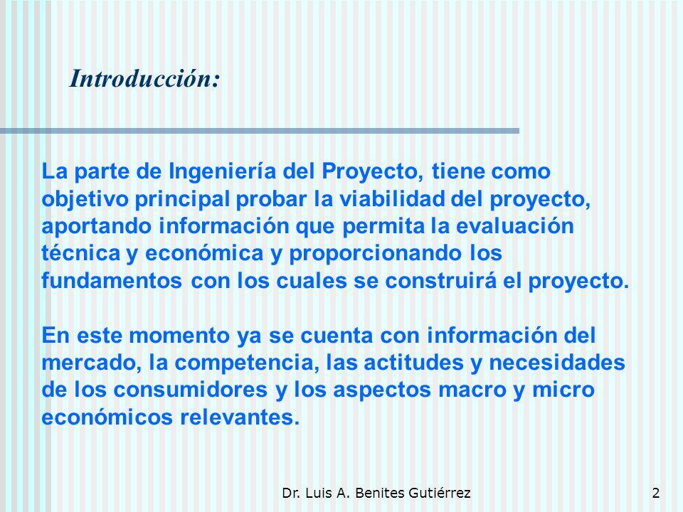 Dr. Luis A. Benites Gutiérrez2 Introducción: La parte de Ingeniería del Proyecto, tiene como objetivo principal probar la viabilidad del proyecto, apo