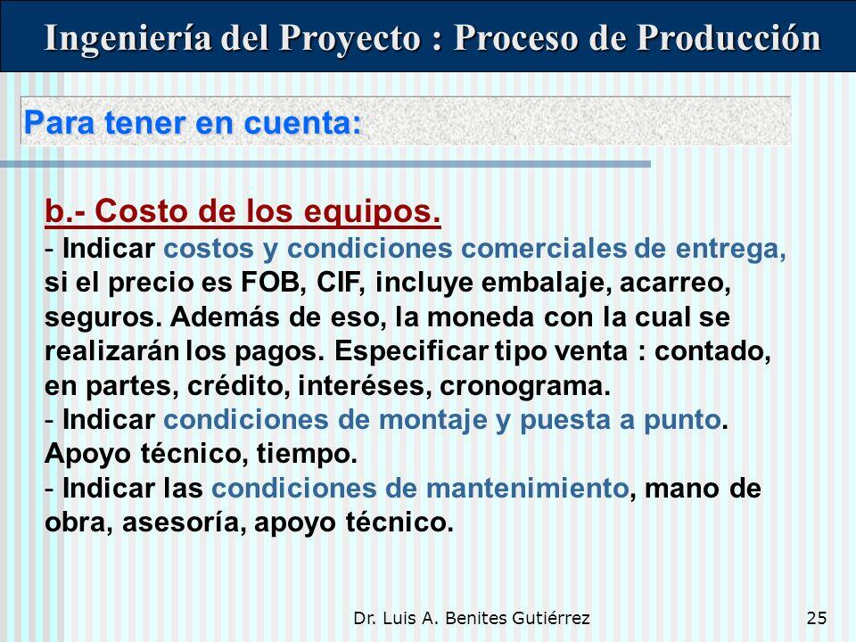Dr. Luis A. Benites Gutiérrez25 Para tener en cuenta: Para tener en cuenta: Ingeniería del Proyecto : Proceso de Producción Ingeniería del Proyecto :