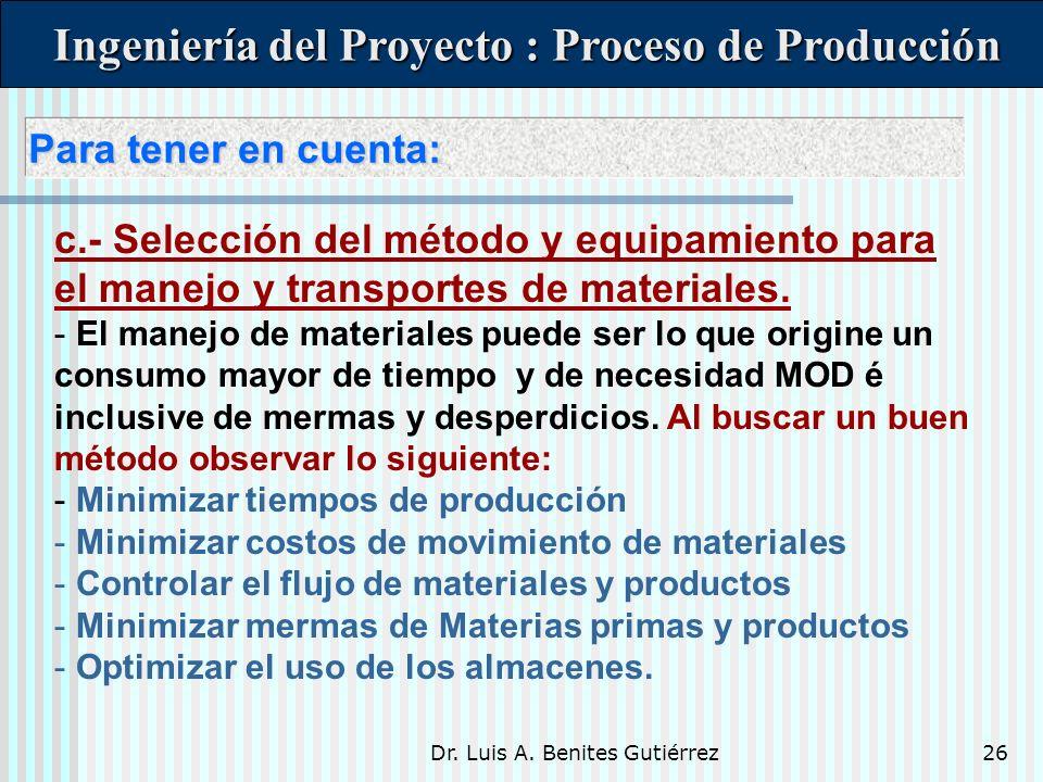 Dr. Luis A. Benites Gutiérrez26 Para tener en cuenta: Para tener en cuenta: Ingeniería del Proyecto : Proceso de Producción Ingeniería del Proyecto :