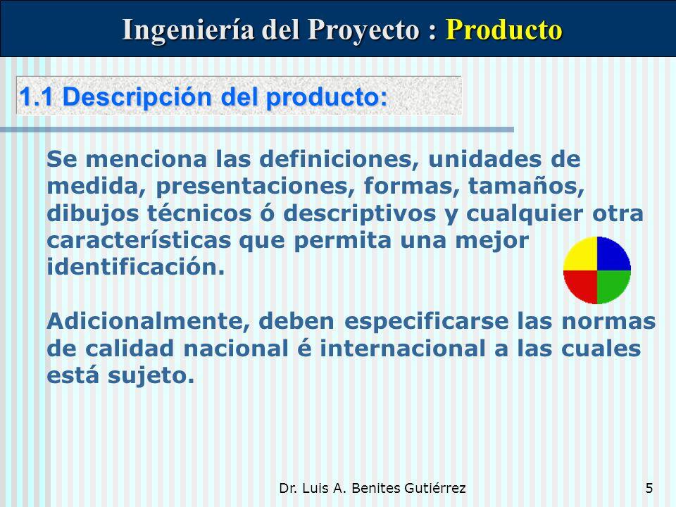 Dr. Luis A. Benites Gutiérrez5 1.1 Descripción del producto: 1.1 Descripción del producto: Ingeniería del Proyecto : Producto Ingeniería del Proyecto