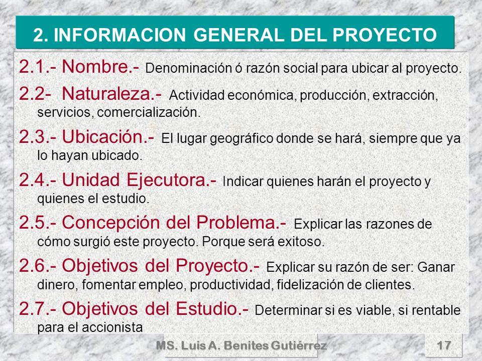 MS. Luis A. Benites Gutiérrez17 2. INFORMACION GENERAL DEL PROYECTO 2.1.- Nombre.- Denominación ó razón social para ubicar al proyecto. 2.2- Naturalez