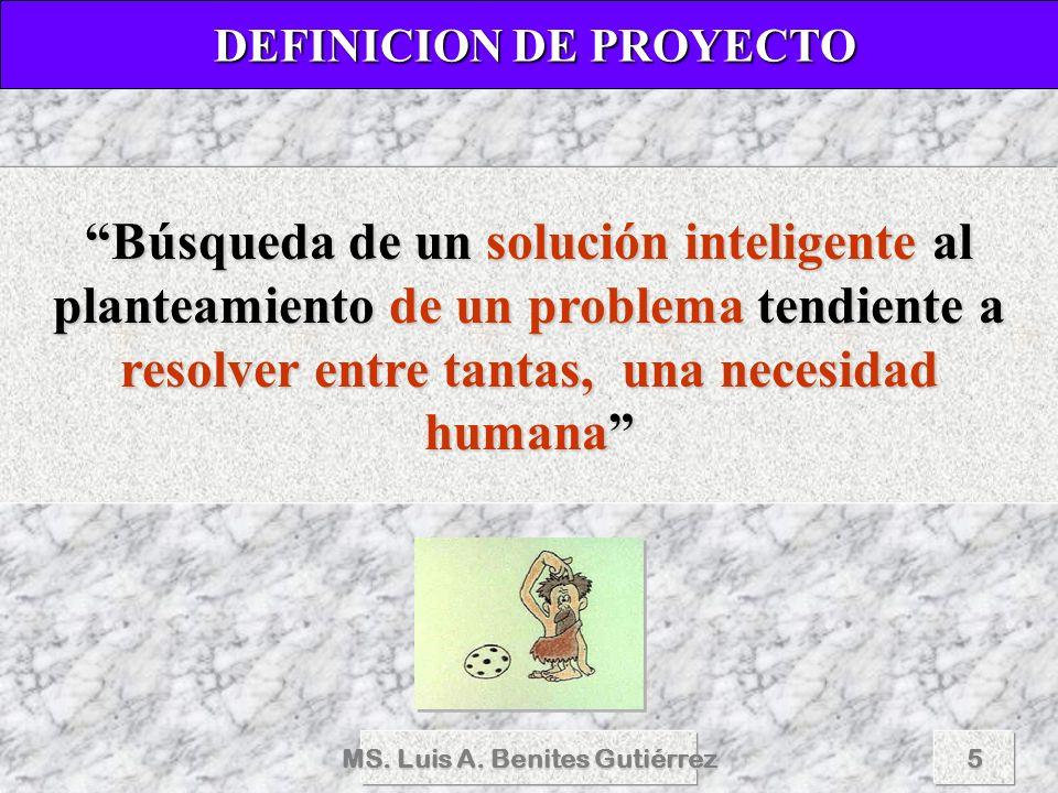 MS. Luis A. Benites Gutiérrez5 Búsqueda de un solución inteligente al planteamiento de un problema tendiente a resolver entre tantas, una necesidad hu