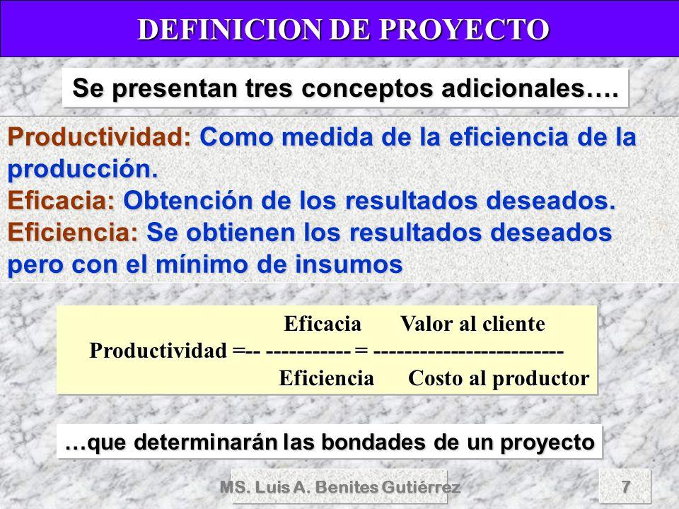 MS. Luis A. Benites Gutiérrez7 Productividad: Como medida de la eficiencia de la producción. Eficacia: Obtención de los resultados deseados. Eficienci