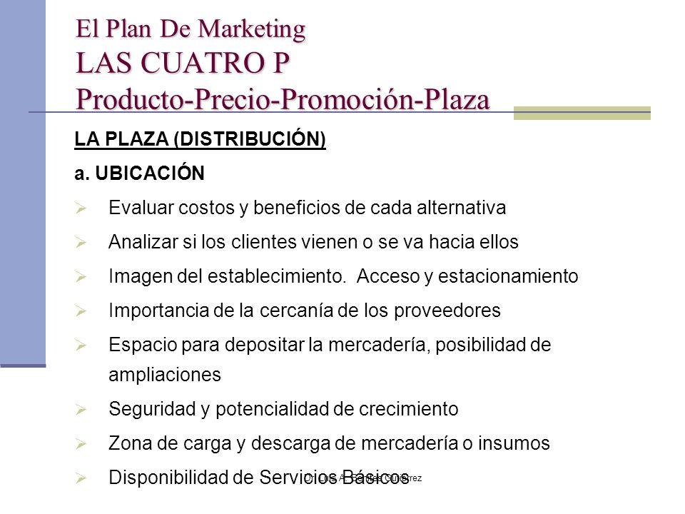 Dr. Luis A. Benites Gutiérrez El Plan De Marketing LAS CUATRO P Producto-Precio-Promoción-Plaza LA PLAZA (DISTRIBUCIÓN) a. UBICACIÓN Evaluar costos y