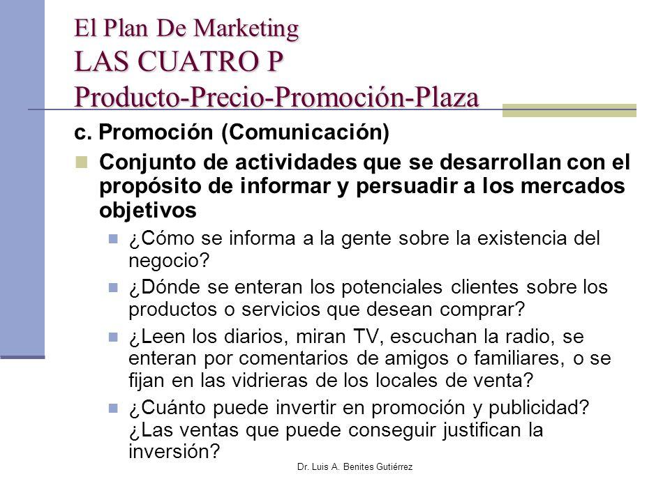 Dr. Luis A. Benites Gutiérrez El Plan De Marketing LAS CUATRO P Producto-Precio-Promoción-Plaza c. Promoción (Comunicación) Conjunto de actividades qu